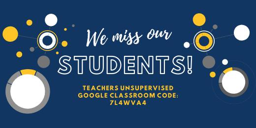 We miss our students! Teachers Unsupervised Google Classroom code: 7l4wva4